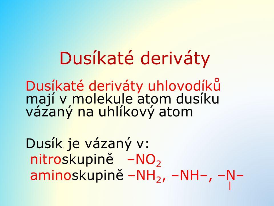Dusíkaté deriváty Dusíkaté deriváty uhlovodíků mají v molekule atom dusíku vázaný na uhlíkový atom.