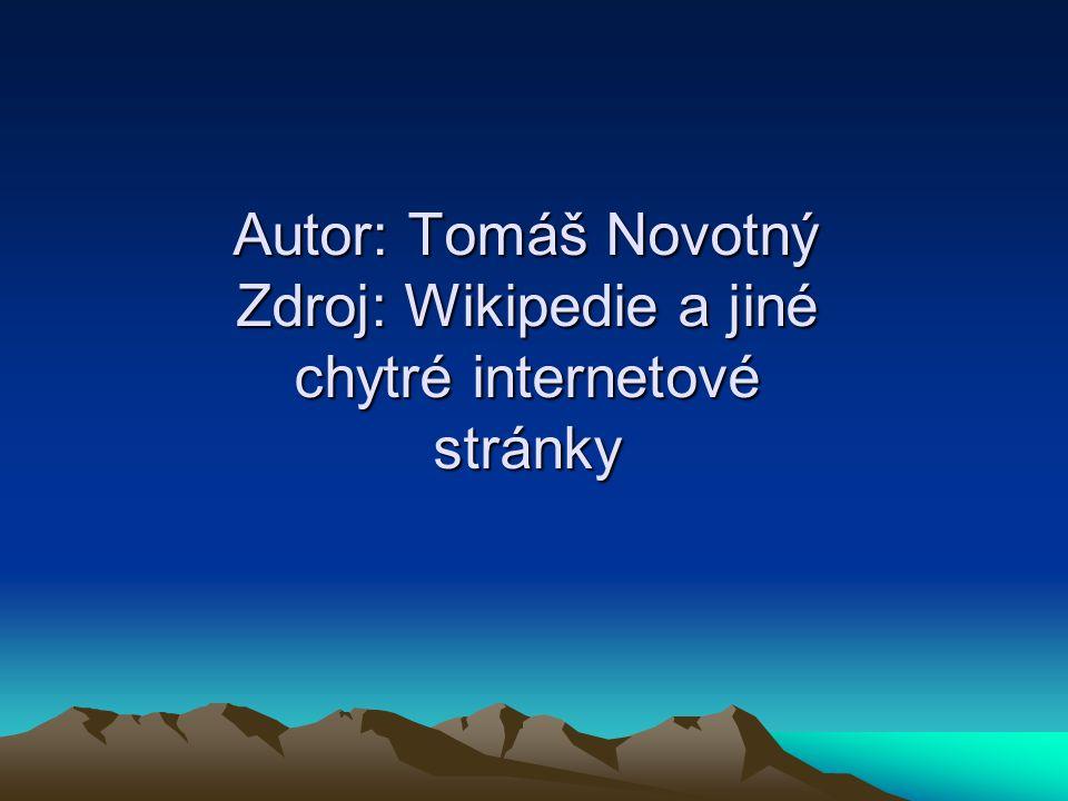 Autor: Tomáš Novotný Zdroj: Wikipedie a jiné chytré internetové stránky