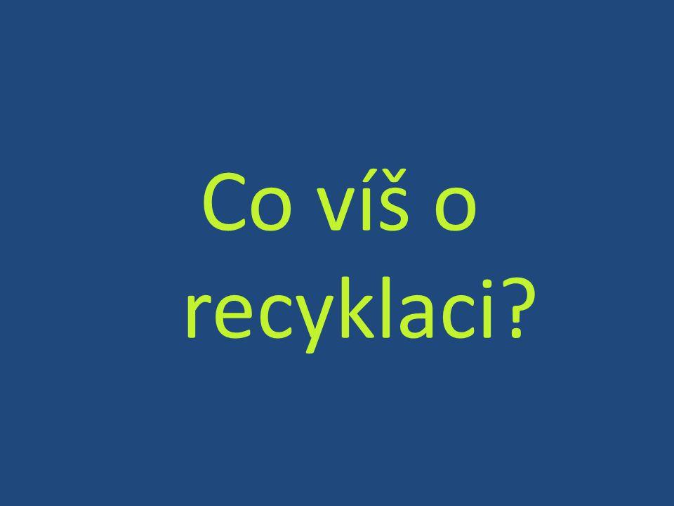 Co víš o recyklaci