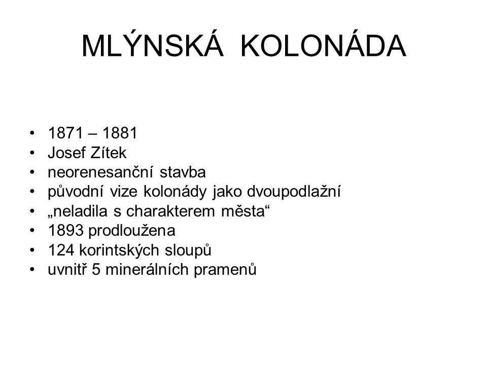MLÝNSKÁ KOLONÁDA 1871 – 1881 Josef Zítek neorenesanční stavba