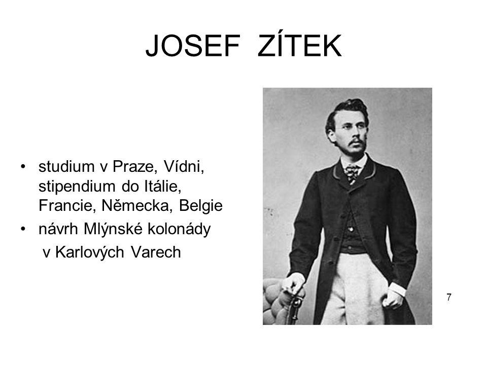 JOSEF ZÍTEK studium v Praze, Vídni, stipendium do Itálie, Francie, Německa, Belgie. návrh Mlýnské kolonády.