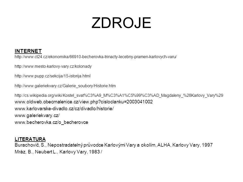 ZDROJE INTERNET. http://www.ct24.cz/ekonomika/66910-becherovka-trinacty-lecebny-pramen-karlovych-varu/