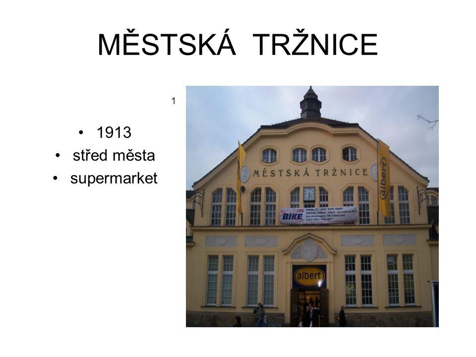 MĚSTSKÁ TRŽNICE 1913 střed města supermarket 1