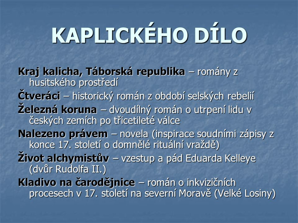 KAPLICKÉHO DÍLO Kraj kalicha, Táborská republika – romány z husitského prostředí. Čtveráci – historický román z období selských rebelií.