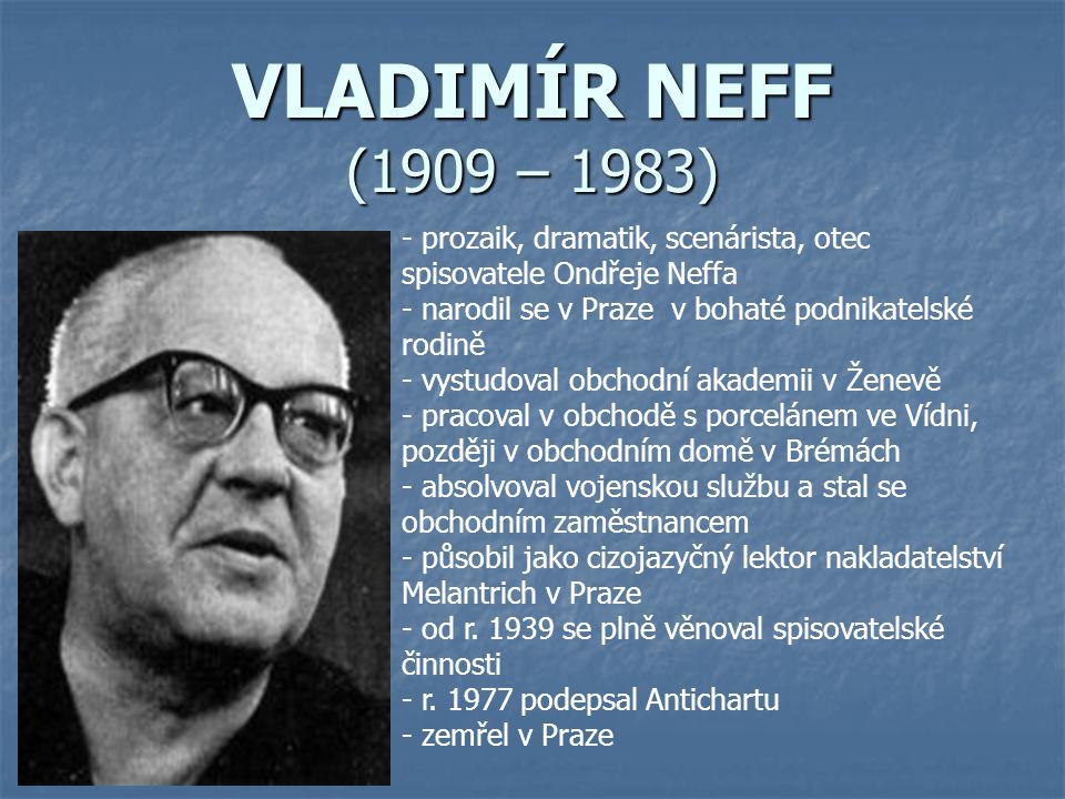 VLADIMÍR NEFF (1909 – 1983) prozaik, dramatik, scenárista, otec spisovatele Ondřeje Neffa. narodil se v Praze v bohaté podnikatelské rodině.