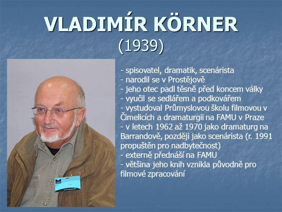 VLADIMÍR KÖRNER (1939) spisovatel, dramatik, scenárista