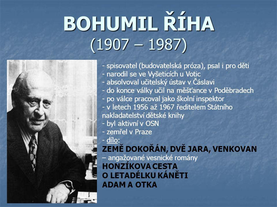 BOHUMIL ŘÍHA (1907 – 1987) spisovatel (budovatelská próza), psal i pro děti. narodil se ve Vyšeticích u Votic.