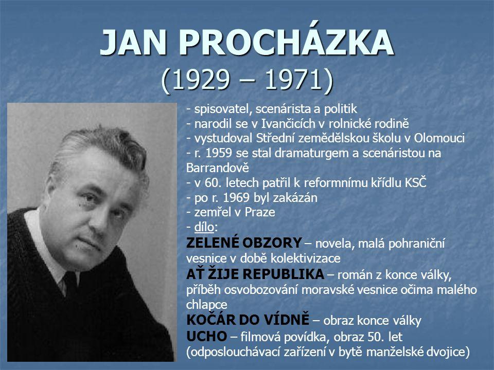 JAN PROCHÁZKA (1929 – 1971) spisovatel, scenárista a politik. narodil se v Ivančicích v rolnické rodině.