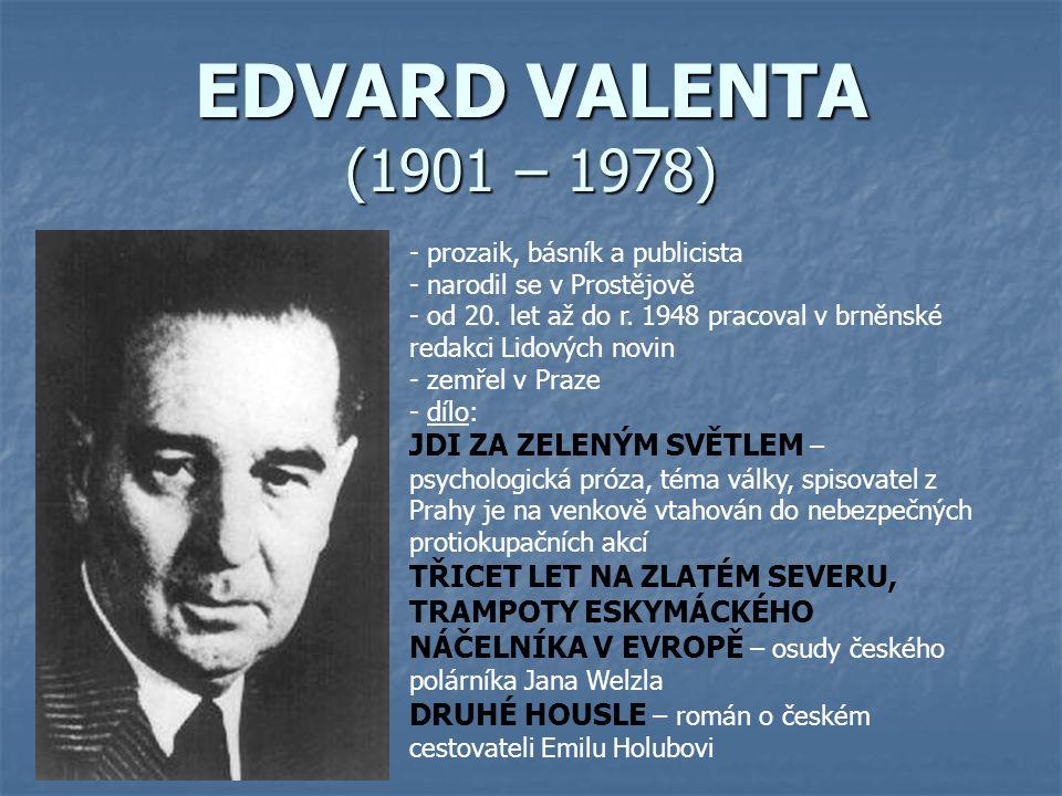 EDVARD VALENTA (1901 – 1978) prozaik, básník a publicista. narodil se v Prostějově.