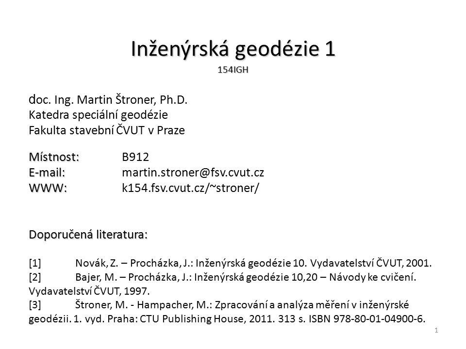 Inženýrská geodézie 1 doc. Ing. Martin Štroner, Ph.D.