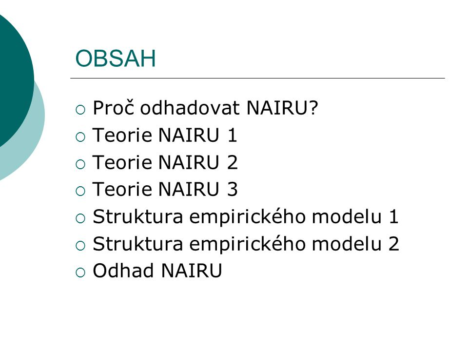 OBSAH Proč odhadovat NAIRU Teorie NAIRU 1 Teorie NAIRU 2