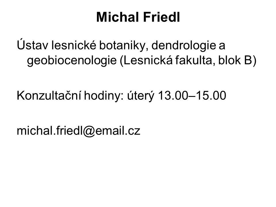 Michal Friedl Ústav lesnické botaniky, dendrologie a geobiocenologie (Lesnická fakulta, blok B) Konzultační hodiny: úterý 13.00–15.00.