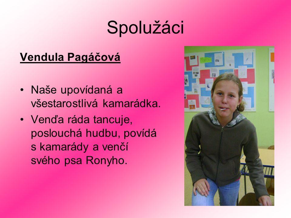 Spolužáci Vendula Pagáčová Naše upovídaná a všestarostlivá kamarádka.