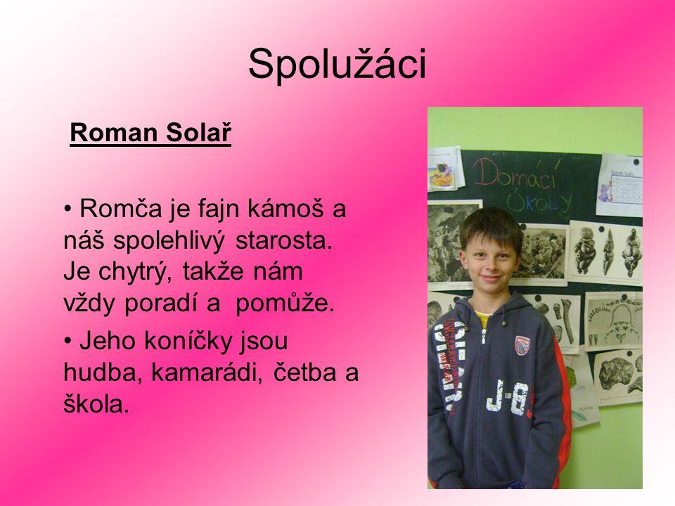 Spolužáci Roman Solař. Romča je fajn kámoš a náš spolehlivý starosta. Je chytrý, takže nám vždy poradí a pomůže.