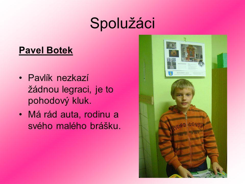 Spolužáci Pavel Botek. Pavlík nezkazí žádnou legraci, je to pohodový kluk.