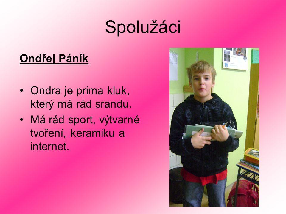 Spolužáci Ondřej Páník Ondra je prima kluk, který má rád srandu.