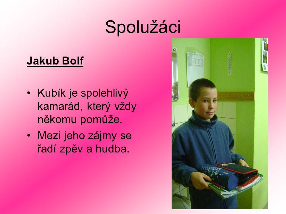 Spolužáci Jakub Bolf. Kubík je spolehlivý kamarád, který vždy někomu pomůže.