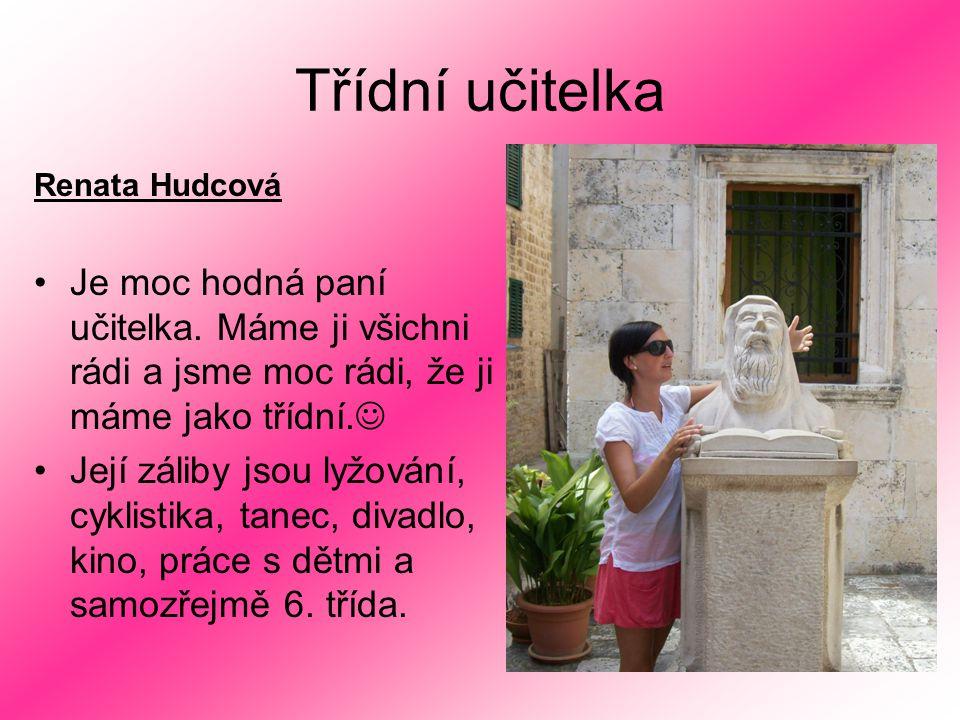 Třídní učitelka Renata Hudcová. Je moc hodná paní učitelka. Máme ji všichni rádi a jsme moc rádi, že ji máme jako třídní.