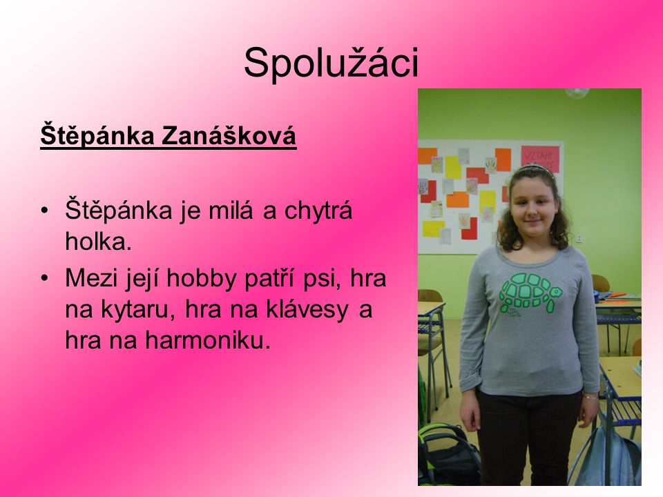 Spolužáci Štěpánka Zanášková Štěpánka je milá a chytrá holka.