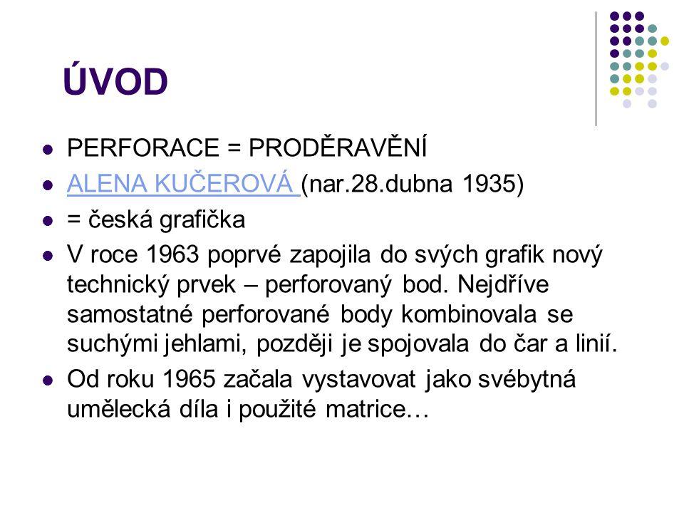 ÚVOD PERFORACE = PRODĚRAVĚNÍ ALENA KUČEROVÁ (nar.28.dubna 1935)