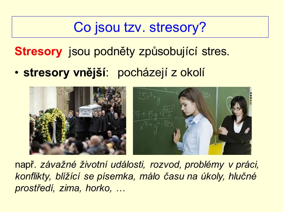 Co jsou tzv. stresory Stresory jsou podněty způsobující stres.