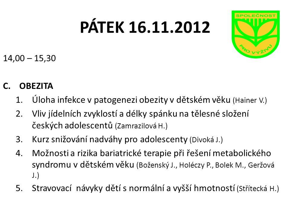 PÁTEK 16.11.2012 14,00 – 15,30. OBEZITA. Úloha infekce v patogenezi obezity v dětském věku (Hainer V.)