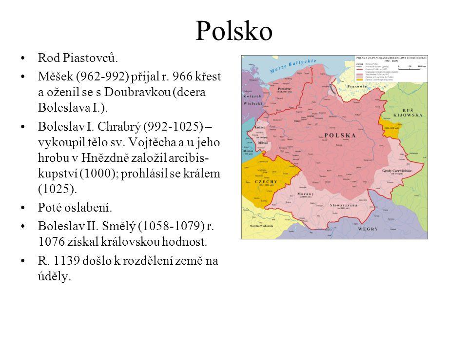Polsko Rod Piastovců. Měšek (962-992) přijal r. 966 křest a oženil se s Doubravkou (dcera Boleslava I.).