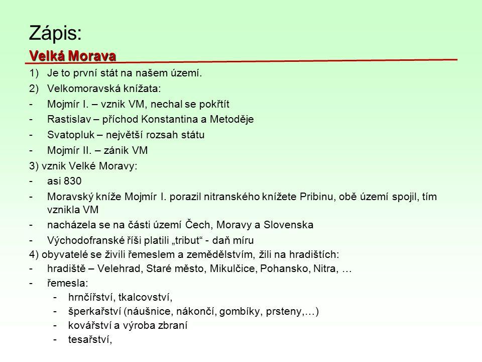 Zápis: Velká Morava Je to první stát na našem území.