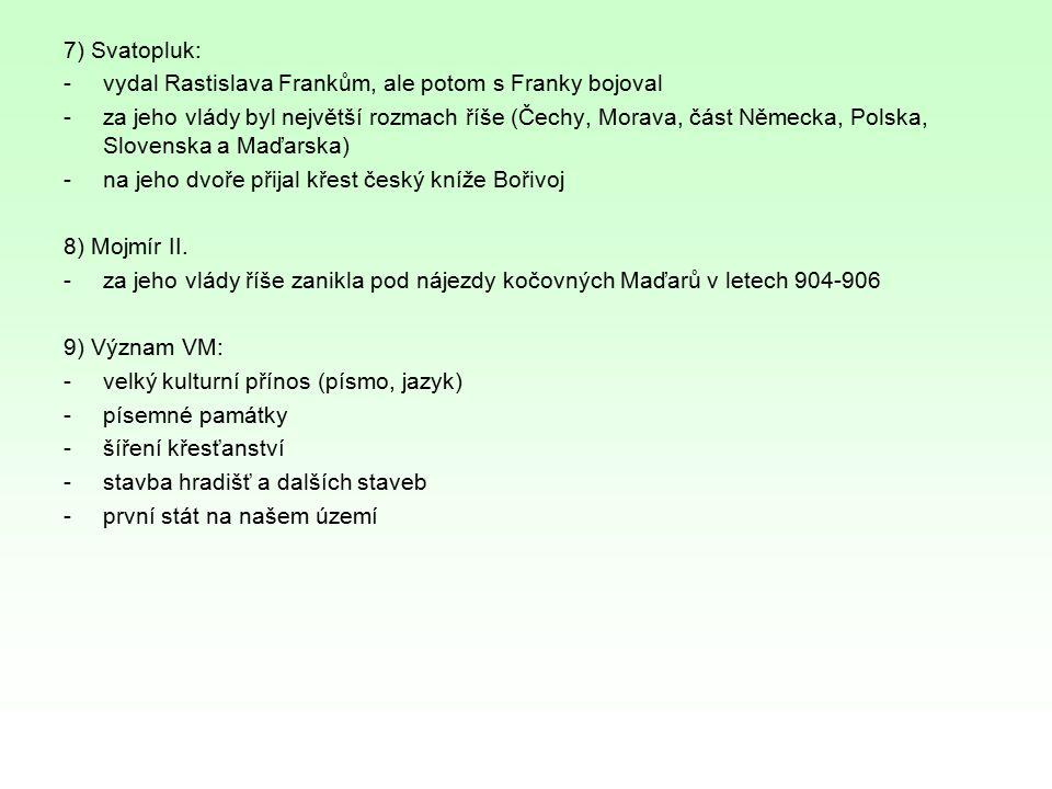 7) Svatopluk: vydal Rastislava Frankům, ale potom s Franky bojoval.