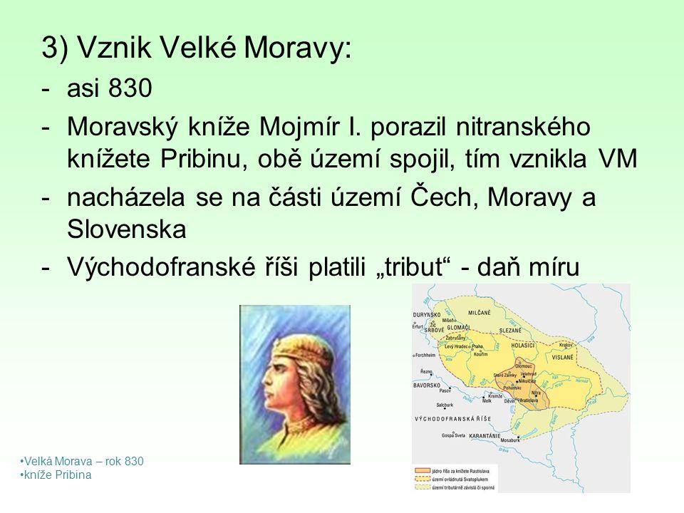 3) Vznik Velké Moravy: asi 830