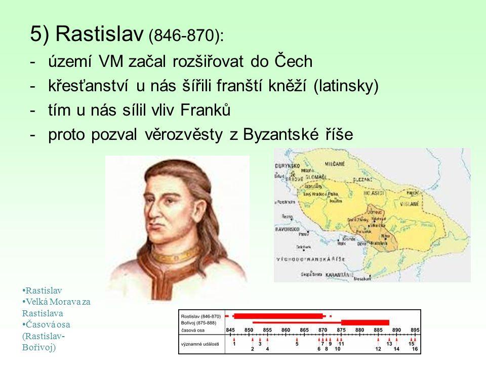 5) Rastislav (846-870): území VM začal rozšiřovat do Čech