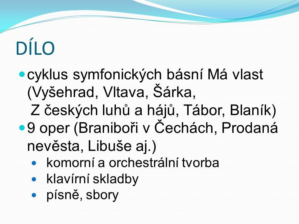 DÍLO cyklus symfonických básní Má vlast (Vyšehrad, Vltava, Šárka,
