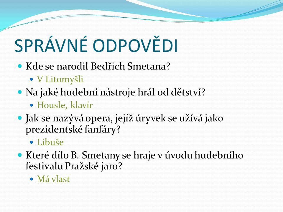 SPRÁVNÉ ODPOVĚDI Kde se narodil Bedřich Smetana
