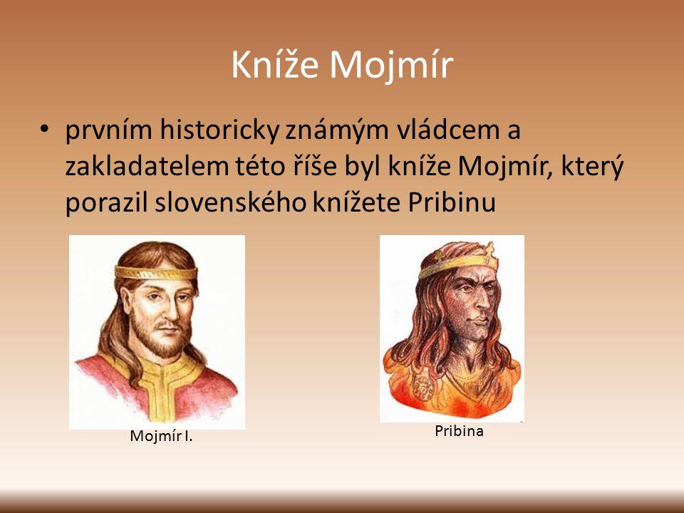 Kníže Mojmír prvním historicky známým vládcem a zakladatelem této říše byl kníže Mojmír, který porazil slovenského knížete Pribinu.