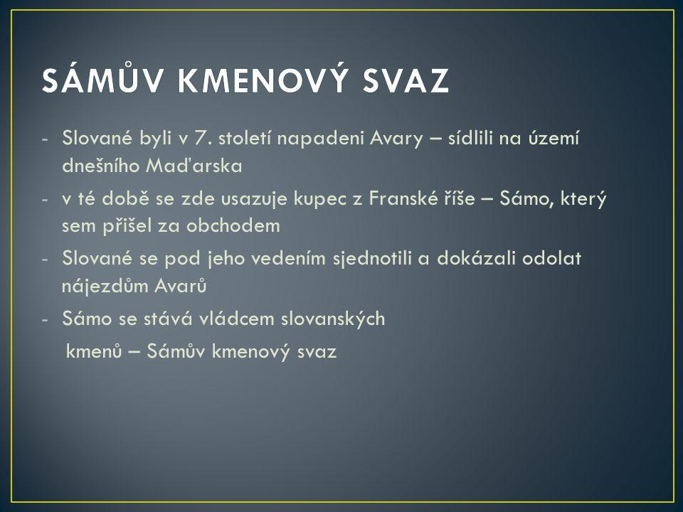SÁMŮV KMENOVÝ SVAZ Slované byli v 7. století napadeni Avary – sídlili na území dnešního Maďarska.