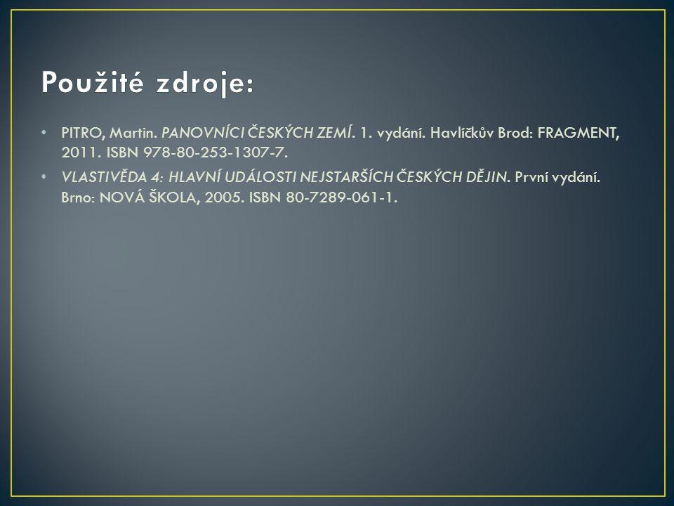 Použité zdroje: PITRO, Martin. PANOVNÍCI ČESKÝCH ZEMÍ. 1. vydání. Havlíčkův Brod: FRAGMENT, 2011. ISBN 978-80-253-1307-7.