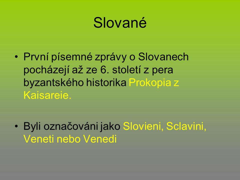 Slované První písemné zprávy o Slovanech pocházejí až ze 6. století z pera byzantského historika Prokopia z Kaisareie.