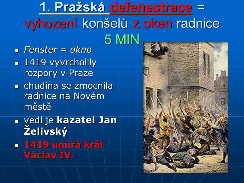 1. Pražská defenestrace = vyhození konšelů z oken radnice 5 MIN