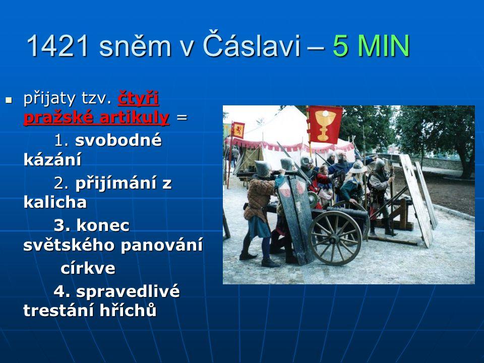 1421 sněm v Čáslavi – 5 MIN přijaty tzv. čtyři pražské artikuly =