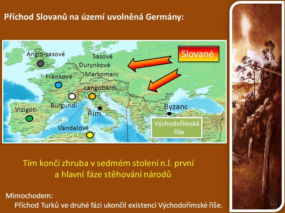 Slované Příchod Slovanů na území uvolněná Germány:
