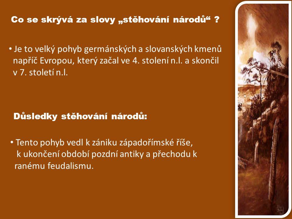 Je to velký pohyb germánských a slovanských kmenů