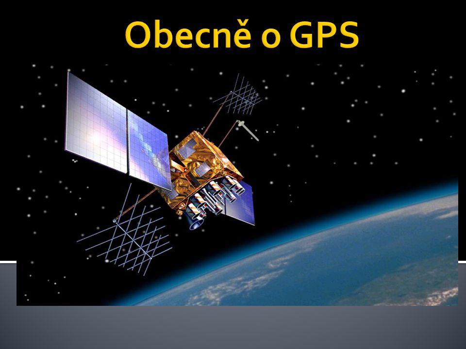 Obecně o GPS Global Positioning System (Globální polohovací systém)