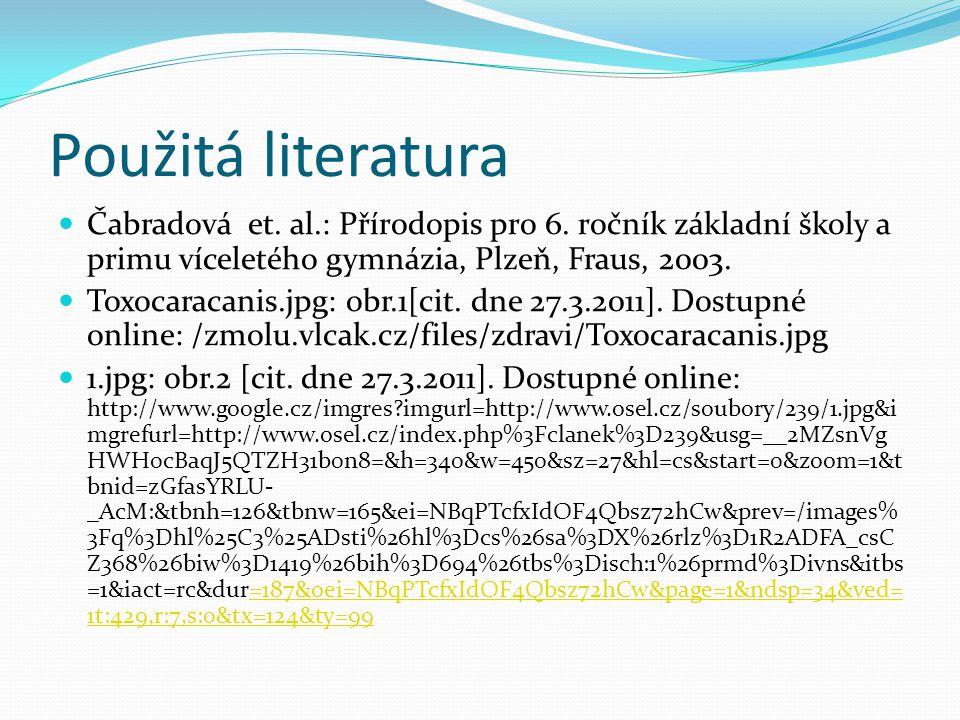 Použitá literatura Čabradová et. al.: Přírodopis pro 6. ročník základní školy a primu víceletého gymnázia, Plzeň, Fraus, 2003.