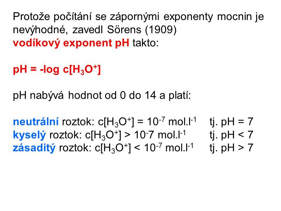Protože počítání se zápornými exponenty mocnin je nevýhodné, zavedl Sörens (1909) vodíkový exponent pH takto: