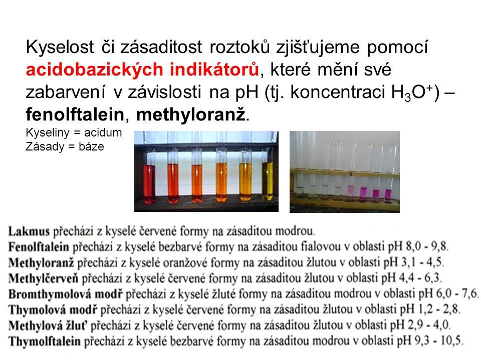 Kyselost či zásaditost roztoků zjišťujeme pomocí acidobazických indikátorů, které mění své zabarvení v závislosti na pH (tj. koncentraci H3O+) – fenolftalein, methyloranž.