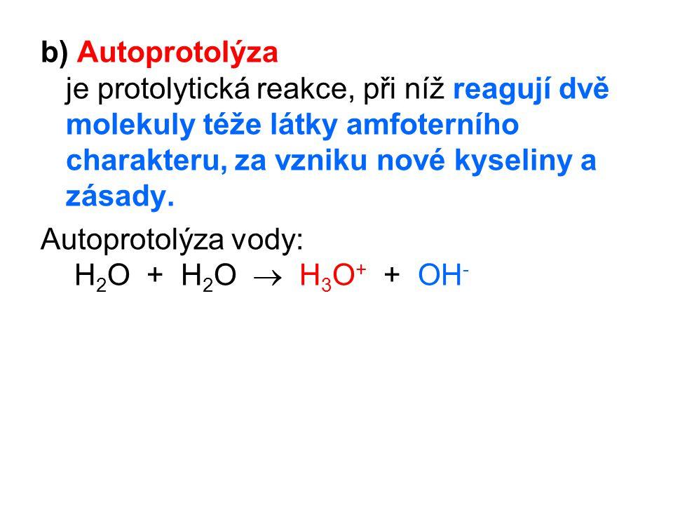 b) Autoprotolýza je protolytická reakce, při níž reagují dvě molekuly téže látky amfoterního charakteru, za vzniku nové kyseliny a zásady.