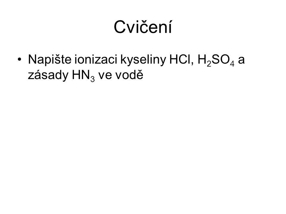 Cvičení Napište ionizaci kyseliny HCl, H2SO4 a zásady HN3 ve vodě