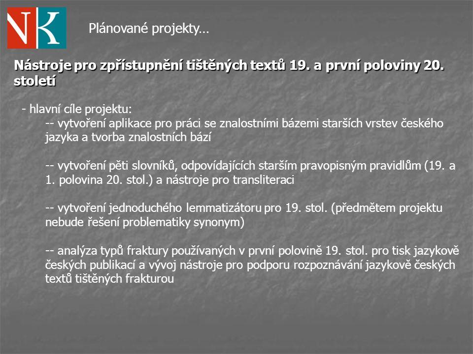 Plánované projekty… Nástroje pro zpřístupnění tištěných textů 19. a první poloviny 20. století. - hlavní cíle projektu: