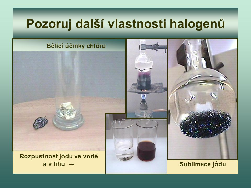 Pozoruj další vlastnosti halogenů