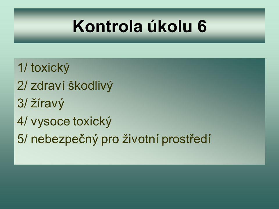 Kontrola úkolu 6 1/ toxický 2/ zdraví škodlivý 3/ žíravý